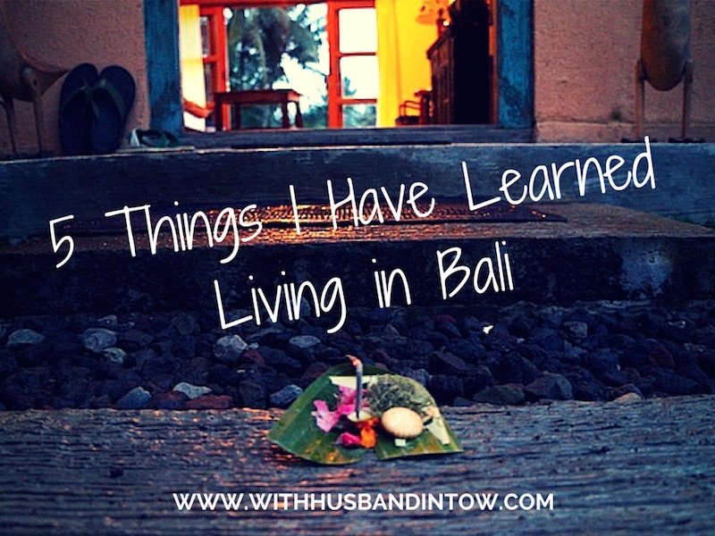 The Last 5 Things I Have Learned Living in Bali
