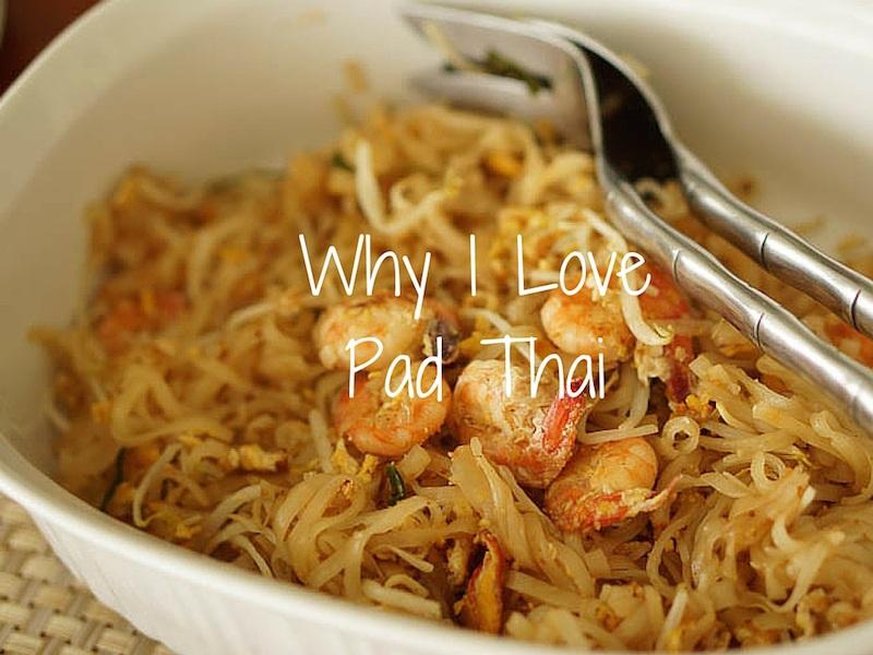 Why I Love Pad Thai