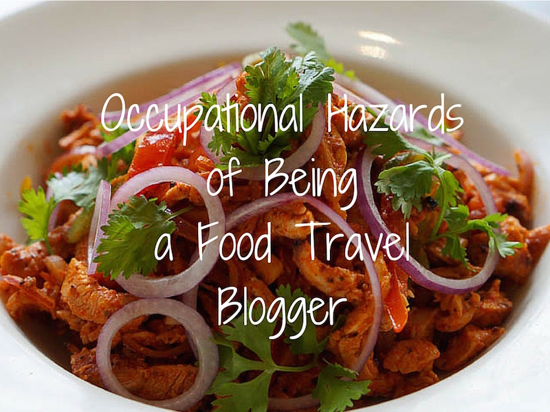 Occupational Hazards Food Travel Blogger