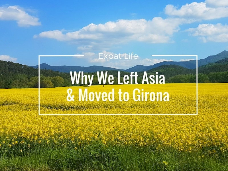 Why We Decided to Leave Asia and Move to Girona